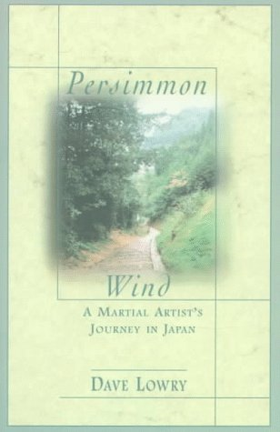 Persimmon Wind: A Martial Artist's Journey in: Lowry, Dave