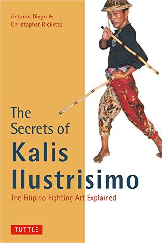 9780804831451: The Secrets of Kalis Ilustrisimo: The Filipino Fighting Art Explained (Tuttle Martial Arts)