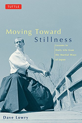 9780804831604: Moving Toward Stillness: Lessons in Daily Life from the Martial Ways of Japan