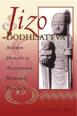 Jizo Bodhisattva: Modern Healing and Traditional Buddhist Practice: Jan Chozen Bays