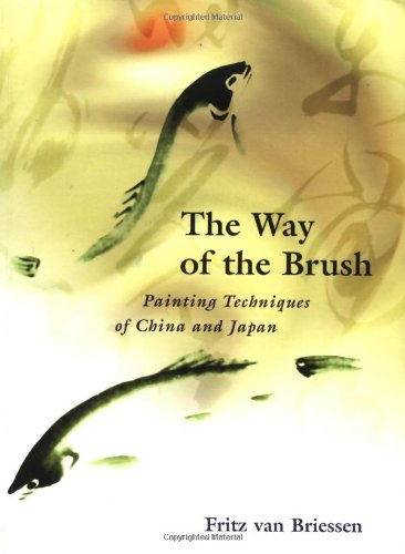 The Way of the Brush: Painting Techniques of China and Japan: Fritz Van Briessen