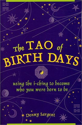 9780804832007: Tao of Birth Days: Using the I Ching to Become Who You Were Born to Be