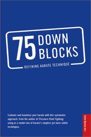 75 Down Blocks: Refining Karate Technique.: Rick Clark