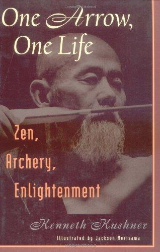 One Arrow, One Life: Zen, Archery, Enlightenment: Kushner, Kenneth