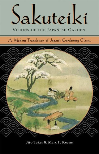 9780804832946: Sakuteiki Visions of the Japanese Garden: A Modern Translation of Japan's Gardening Classic (Tuttle Classics of Japanese Literature)
