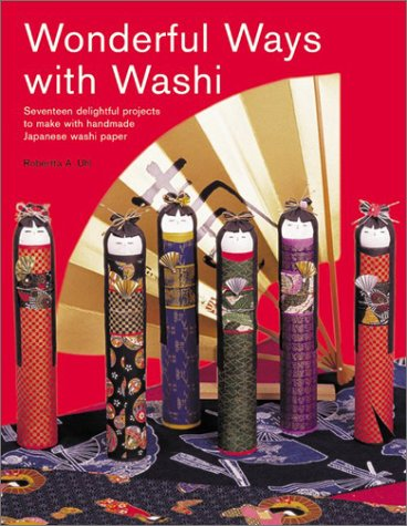 9780804833448: Wonderful Ways with Washi: Seventeen Delightful Projects to Make with Handmade Japanese Washi Paper