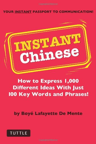Instant Chinese: How to express 1,000 different: Boye Lafayette De