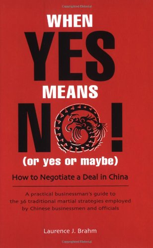 9780804833875: When Yes Means No! (Or Yes or Maybe): How to Negotiate a Deal in China