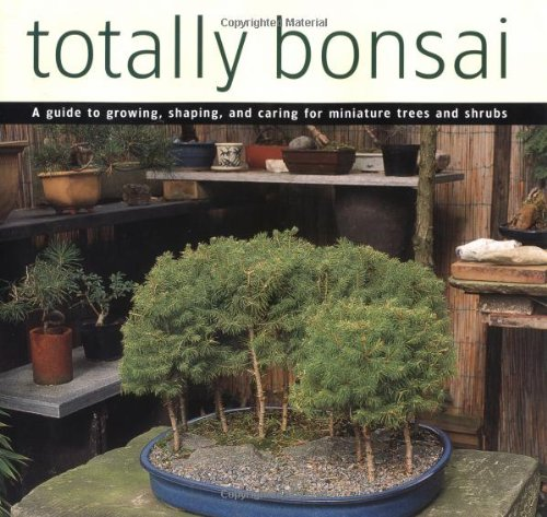 9780804834209: Totally Bonsai: A Guide to Growing, Shaping, and Caring for Miniature Trees and Shrubs