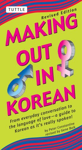 9780804835107: Making Out in Korean: From Everyday Conversation to the Language of Love--A Guide to Korean as it's really spoken!