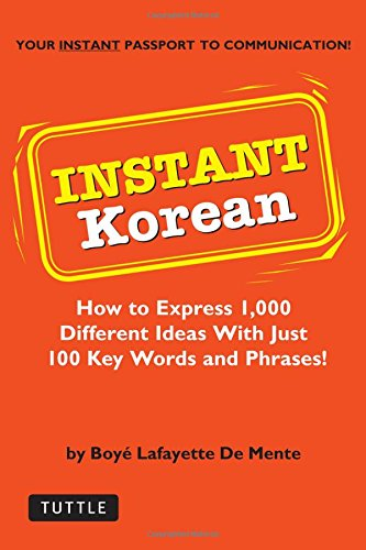 9780804835961: Instant Korean: How to express 1,000 different ideas with just 100 key words and phrases! (Instant Phrasebook Series)