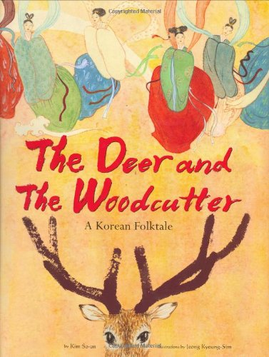 The Deer and the Woodcutter: A Korean Folktale: Kim So-Un
