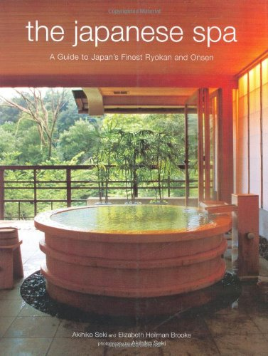 The Japanese Spa: A Guide to Japan's Finest Ryokan and Onsen: Akihiko Seki, Elizabeth Heilman ...