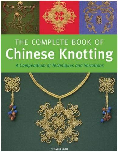 9780804836791: The Complete Book of Chinese Knotting: A Compendium of Techniques and Variations