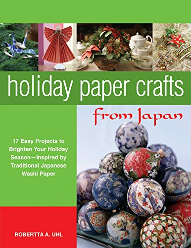 9780804836913: Holiday Paper Crafts from Japan: 17 Easy Projects to Brighten Your Holiday Season - Inspired by Traditional Japanese Washi Paper
