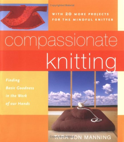 9780804837071: Compassionate Knitting: Finding Basic Goodness in the Work of Our Hands