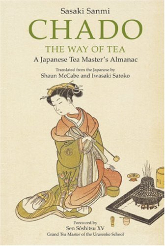 9780804837163: Chado - The Way of Tea A Japanese Tea Master's Almanac