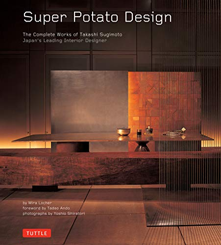 Super Potato Design: The Complete Works of Takashi Sugimoto: Japan's Leading Interior Designer (0804837376) by Locher, Mira; Ando, Tadao; Shiratori, Yoshio