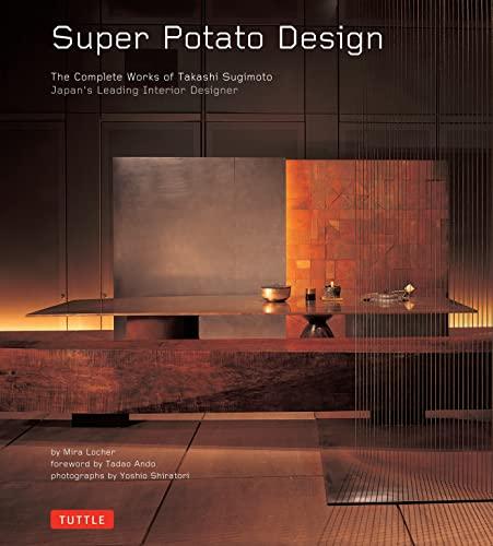 Super Potato Design: The Complete Works of Takashi Sugimoto: Japan's Leading Interior Designer...