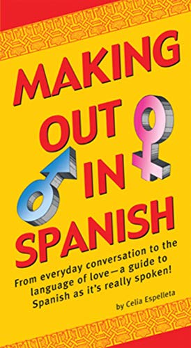 9780804840347: Making Out In Spanish: (Spanish Phrasebook) (Making Out Books)