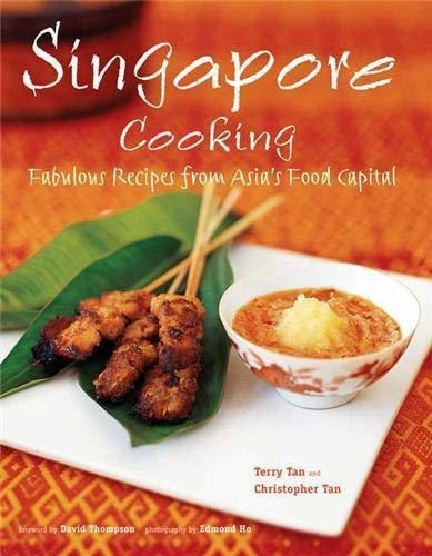 Singapore Cooking: Fabulous Recipes from Asia's Food Capital: Tan, Terry; Tan, Christopher