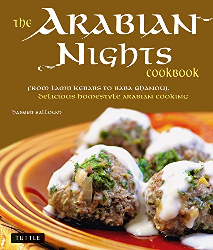 9780804841023: The Arabian Nights Cookbook: From Lamb Kebabs to Baba Ghanouj, Delicious Homestyle Middle Eastern Cookbook