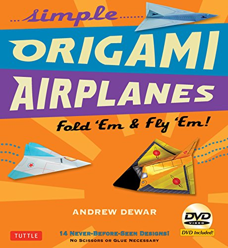 Simple Origami Airplanes Kit: Fold 'Em & Fly 'Em! [Origami Kit with Book, DVD, 64-pp. ...