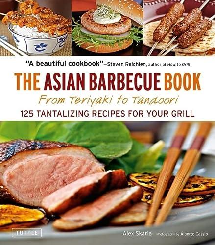 9780804841689: The Asian Barbecue Book: From Teriyaki to Tandoori