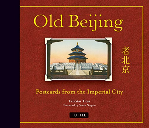 Old Beijing: Postcards from the Imperial City: Titus, Felicitas