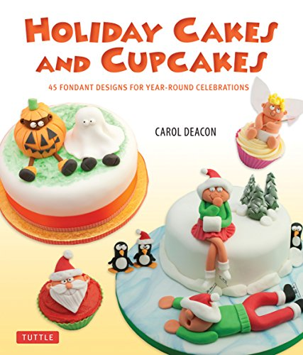 9780804842617: Holiday Cakes and Cupcakes: 45 Fondant Designs for Year-Round Celebrations
