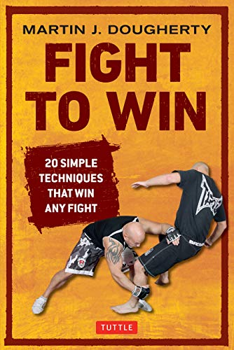 9780804842686: Fight to Win: 20 Simple Techniques That Win Any Fight