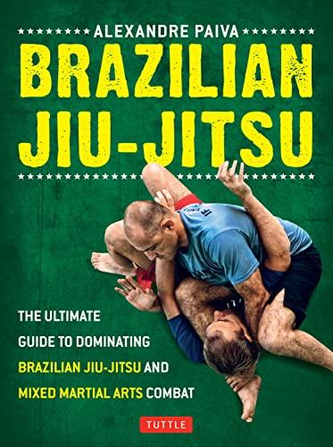 9780804842754: Brazilian Jiu-Jitsu: The Ultimate Guide to Dominating Brazilian Jiu-Jitsu and Mixed Martial Arts Combat