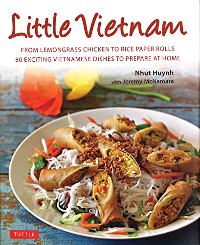 9780804842808: Little Vietnam: From Lemongrass Chicken to Rice Paper Rolls, 80 Exciting Vietnamese Dishes to Prepare at Home [Vietnamese Cookbook]