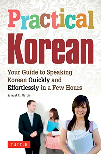 9780804843447: Practical Korean: Your Guide to Speaking Korean Quickly and Effortlessly in a Few Hours