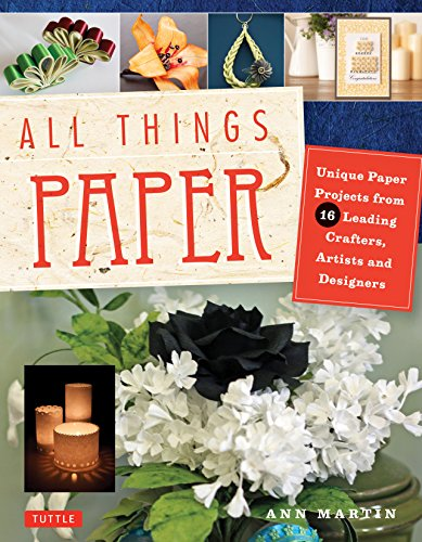 9780804843669: All Things Paper: 20 Unique Projects from Leading Paper Crafters, Artists, and Designers