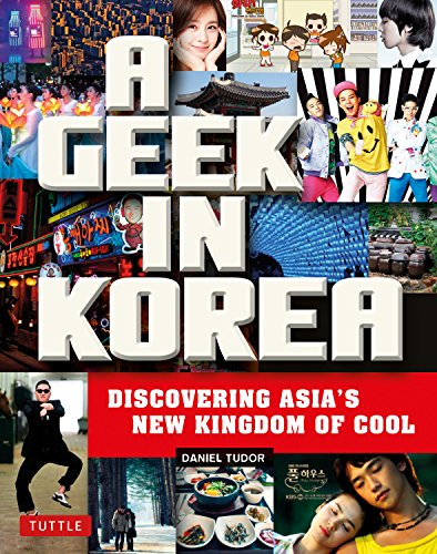 9780804843843: A Geek in Korea: Discovering Asian's New Kingdom of Cool