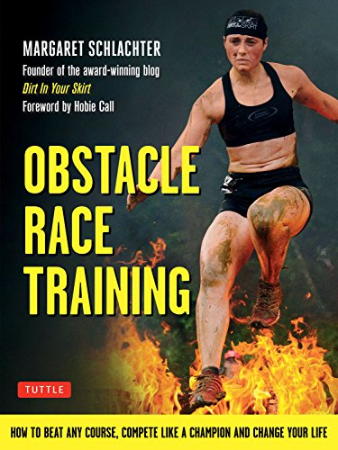 Obstacle Race Training: How to Beat Any Course, Compete Like a Champion and Change Your Life: ...