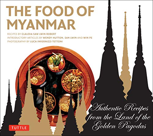 9780804844000: The Food of Myanmar: Authentic Recipes from the Land of the Golden Pagodas