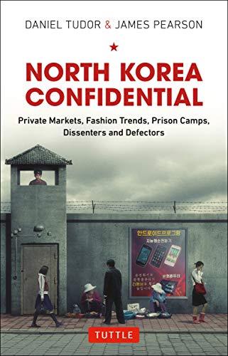 9780804844581: North Korea Confidential: Private Markets, Fashion Trends, Prison Camps, Dissenters and Defectors