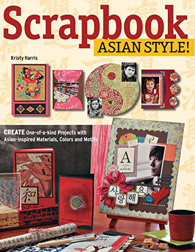 9780804845991: Scrapbook Asian Style!: Create One-of-a-kind Projects with Asian-inspired Materials, Colors and Motifs