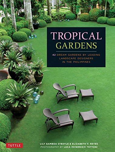 9780804846264: Tropical Gardens: 42 Dream Gardens by Leading Landscape Designers in the Philippines