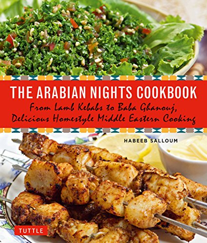 9780804846455: The Arabian Nights Cookbook: From Lamb Kebabs to Baba Ghanouj, Delicious Homestyle Middle Eastern Cookbook