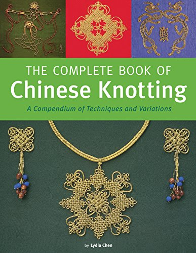 9780804846530: Complete Book of Chinese Knotting: A Compendium of Techniques and Variations