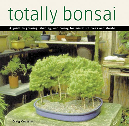 9780804846547: Totally Bonsai: A Guide to Growing, Shaping, and Caring for Miniature Trees and Shrubs