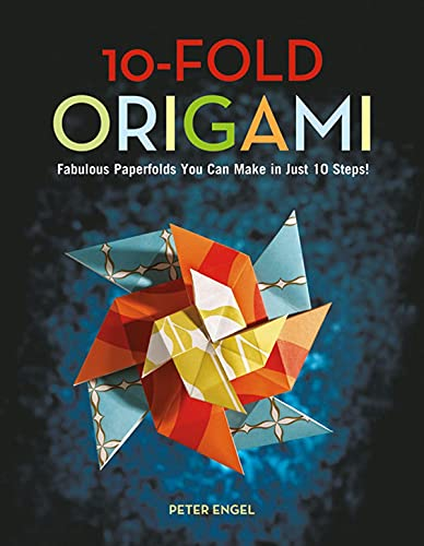 10-Fold Origami: Fabulous Paperfolds You Can Make in Just 10 Steps! [Origami Book, 26 Projects]: ...