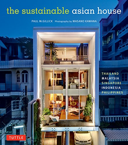 The Sustainable Asian House: Thailand, Malaysia, Singapore,: McGillick, Paul