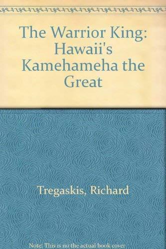 9780804870177: The Warrior King: Hawaii's Kamehameha the Great