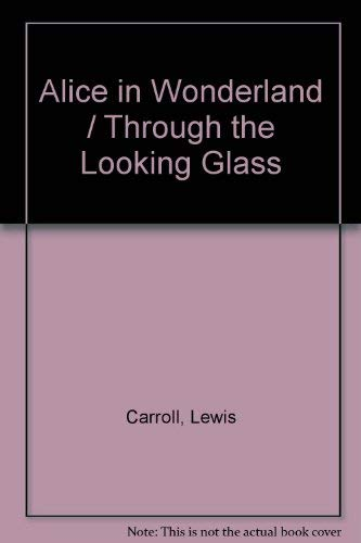 Alice in Wonderland / Through the Looking: Lewis Carroll