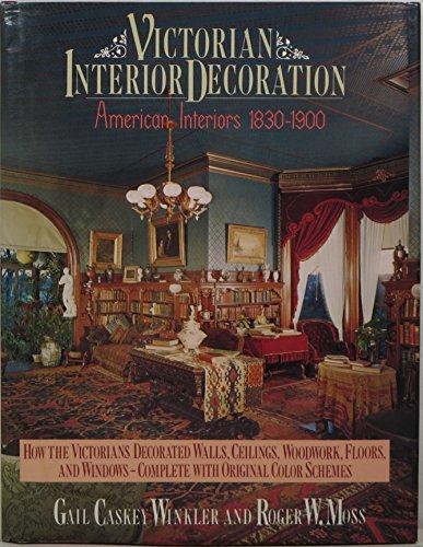 Victorian Interior Decoration : American Interiors 1830-1900: Winkler, Gail Caskey Moss, Roger W.
