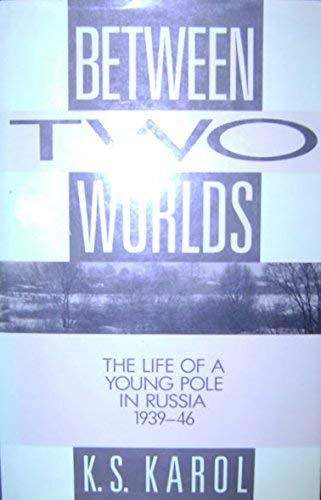 Between Two Worlds The Life of a Young Pole in Russia 1939-1946